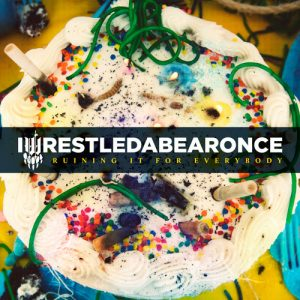 Iwrestledabearonce-Ruining-It-For-Everybody