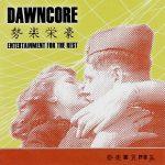 Dawncore - Entertainment for the rest