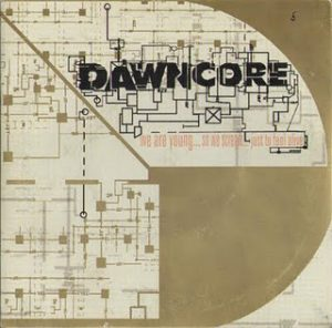 Dawncore - We are young...so we scream...just to feel alive